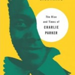 """Kansas City Lightning: The Rise and Times of Charlie Parker"""