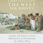 Chronicling the West for Harper's: Coast to Coast with Frenzeny & Tavernier in 1873-1874