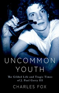 Uncommon Youth- The Gilded Life & Tragic Times of J. Paul Getty III